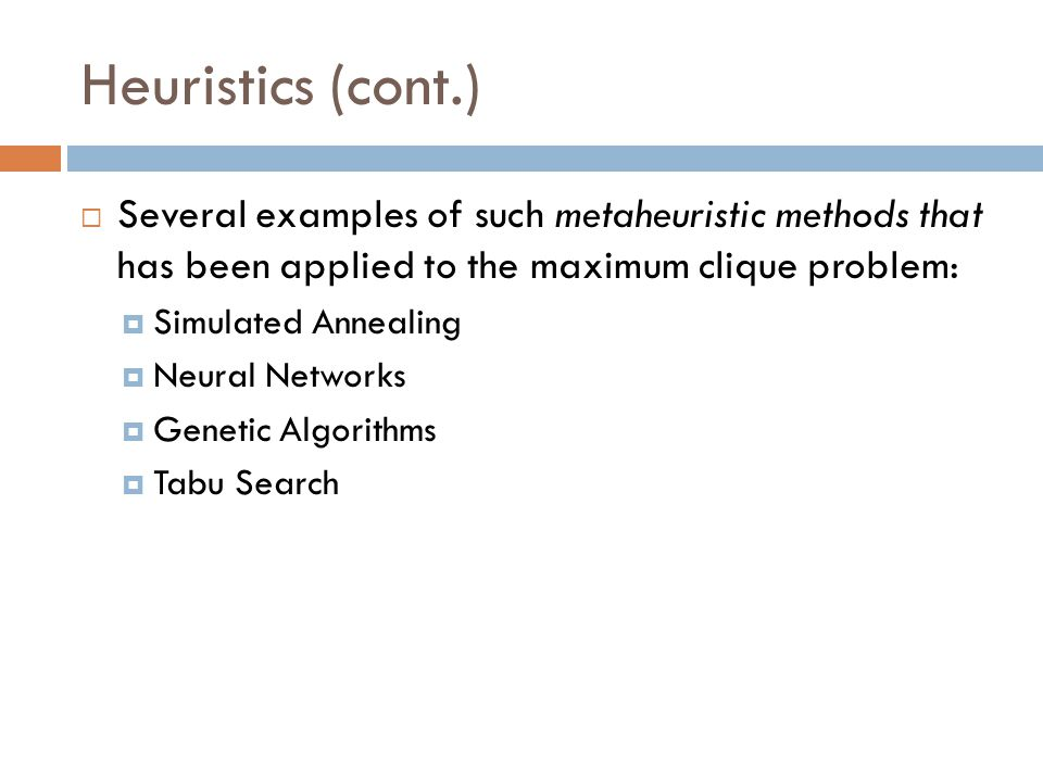 Heuristics (cont.) Several examples of such metaheuristic methods that has been applied to the maximum clique problem: