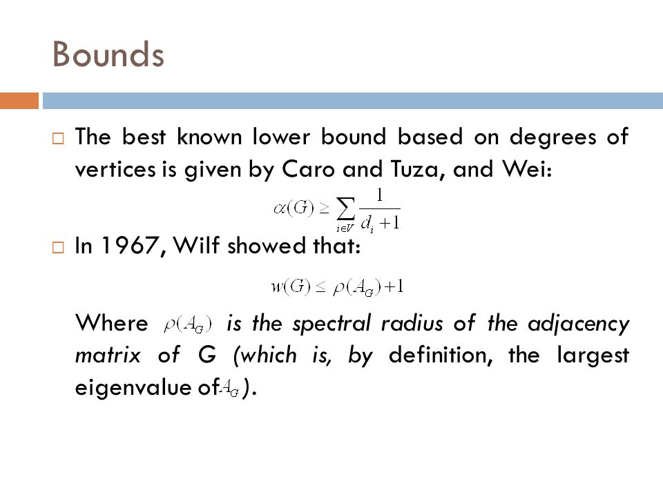 Bounds The best known lower bound based on degrees of vertices is given by Caro and Tuza, and Wei: