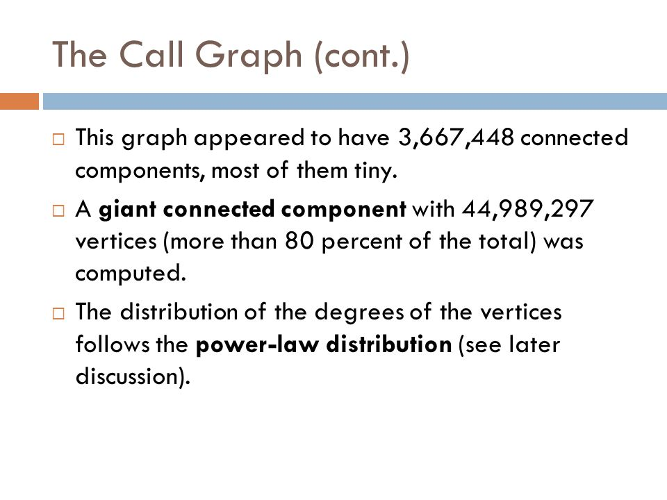 The Call Graph (cont.) This graph appeared to have 3,667,448 connected components, most of them tiny.