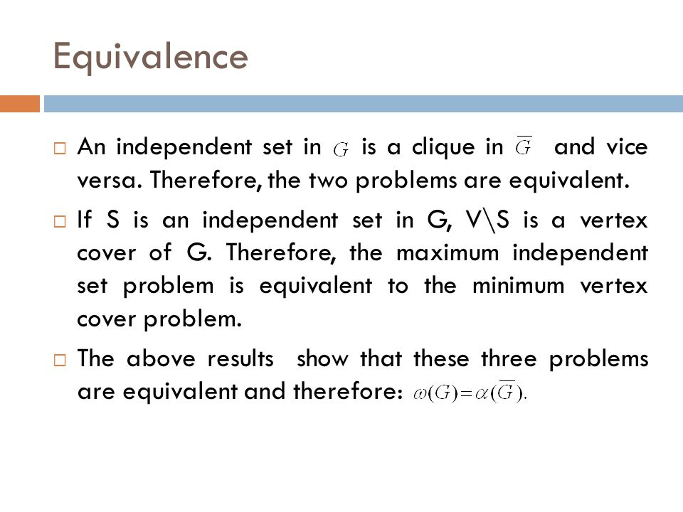 Equivalence An independent set in is a clique in and vice versa. Therefore, the two problems are equivalent.
