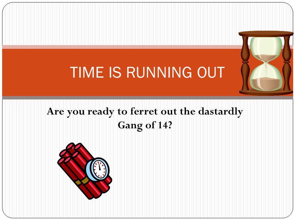 Are you ready to ferret out the dastardly Gang of 14