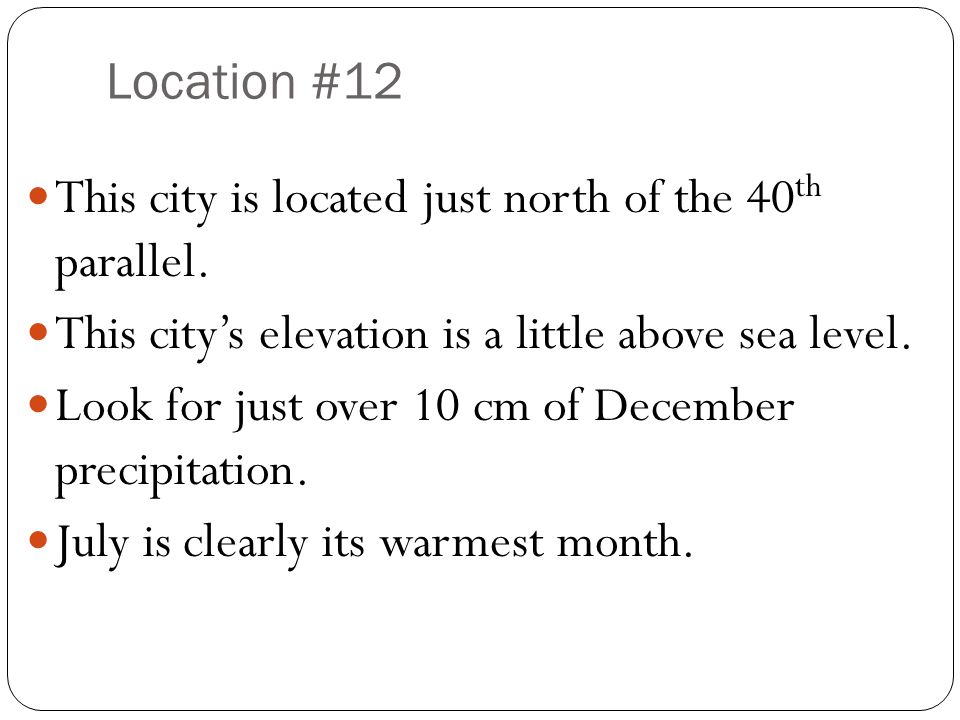 Location #12 This city is located just north of the 40th parallel. This city's elevation is a little above sea level.