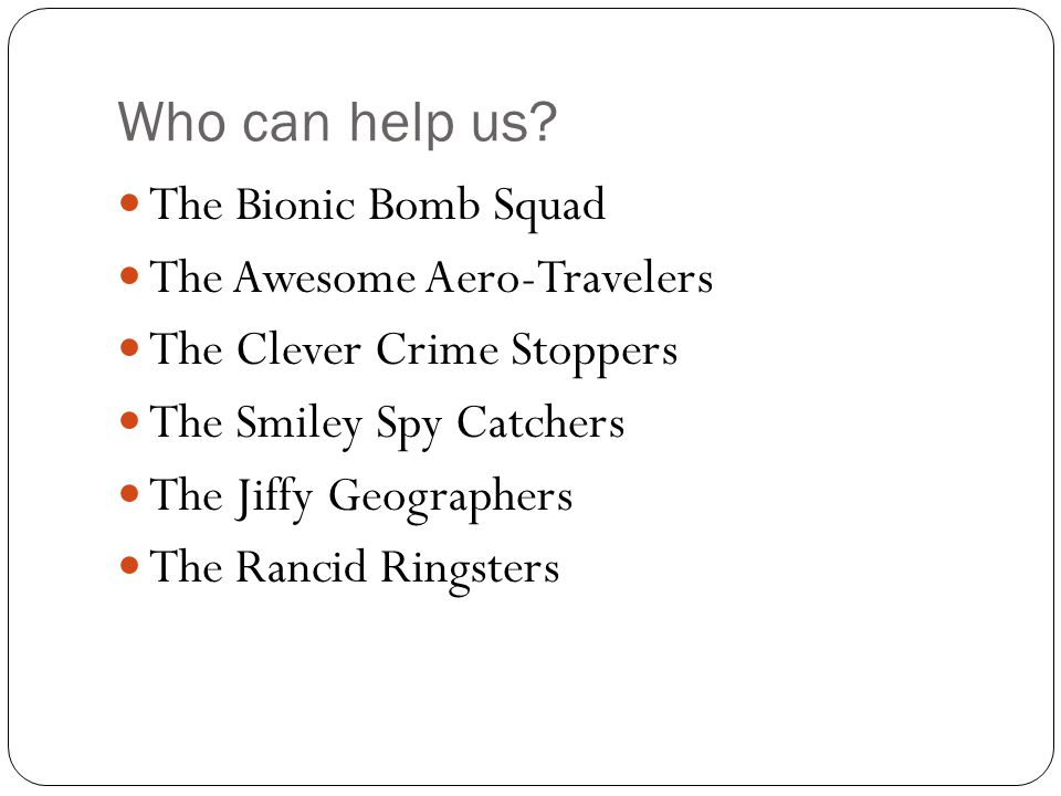 Who can help us The Bionic Bomb Squad The Awesome Aero-Travelers