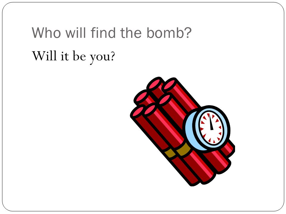 Who will find the bomb Will it be you