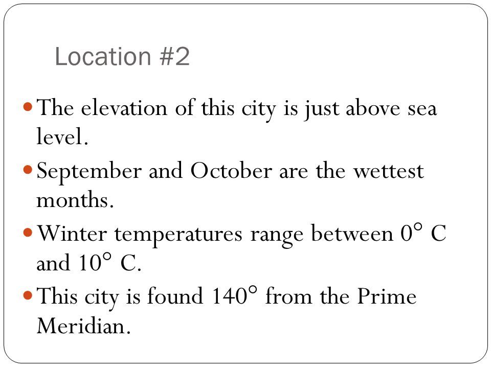 Location #2 The elevation of this city is just above sea level. September and October are the wettest months.