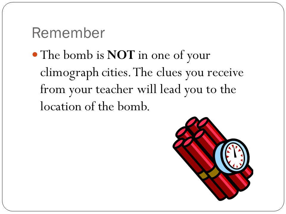Remember The bomb is NOT in one of your climograph cities.