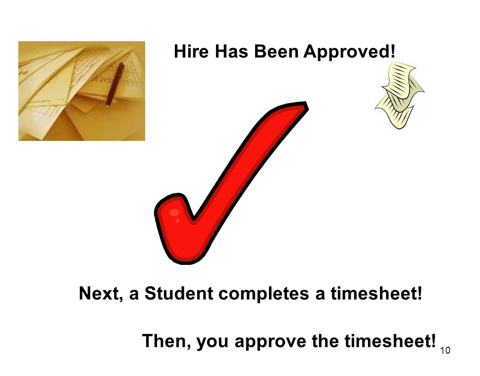 Hire Has Been Approved! Next, a Student completes a timesheet! Then, you approve the timesheet!