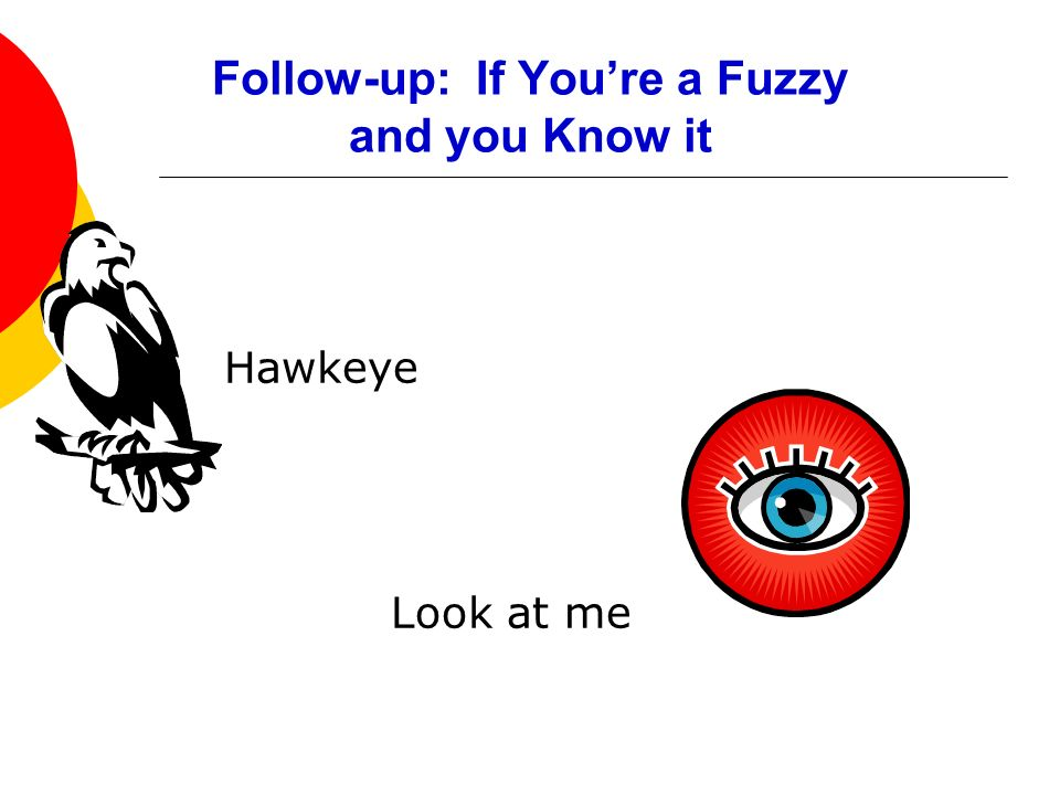 Follow-up: If You're a Fuzzy and you Know it