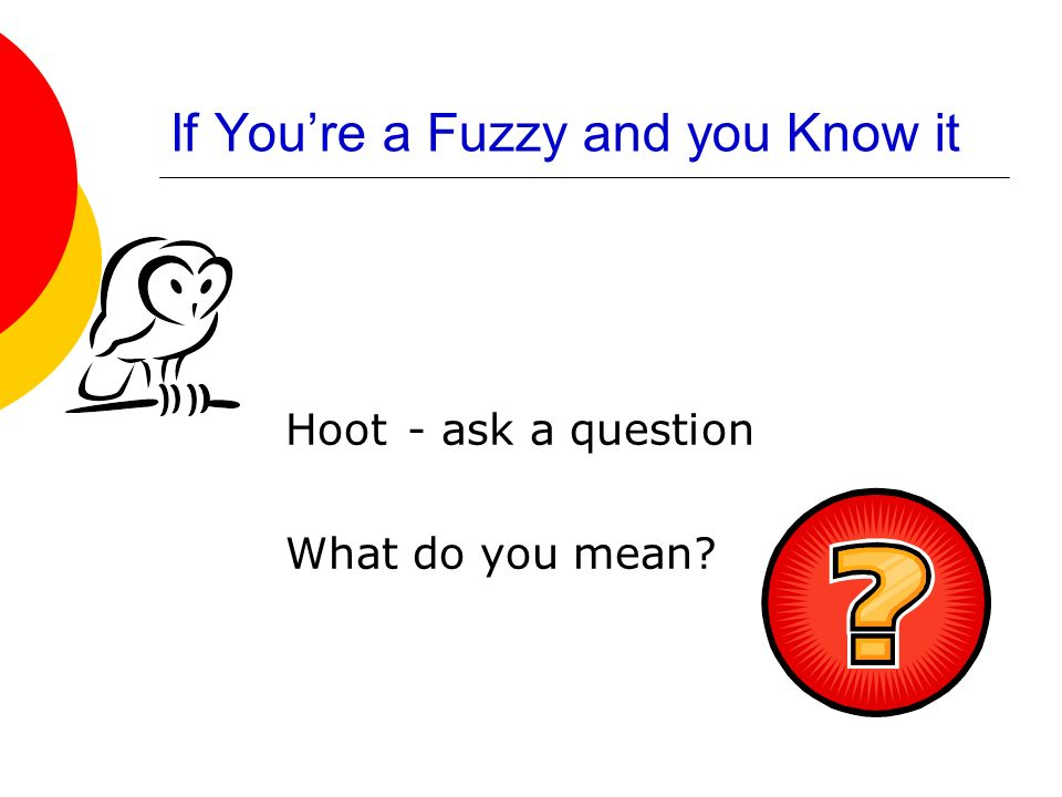 If You're a Fuzzy and you Know it