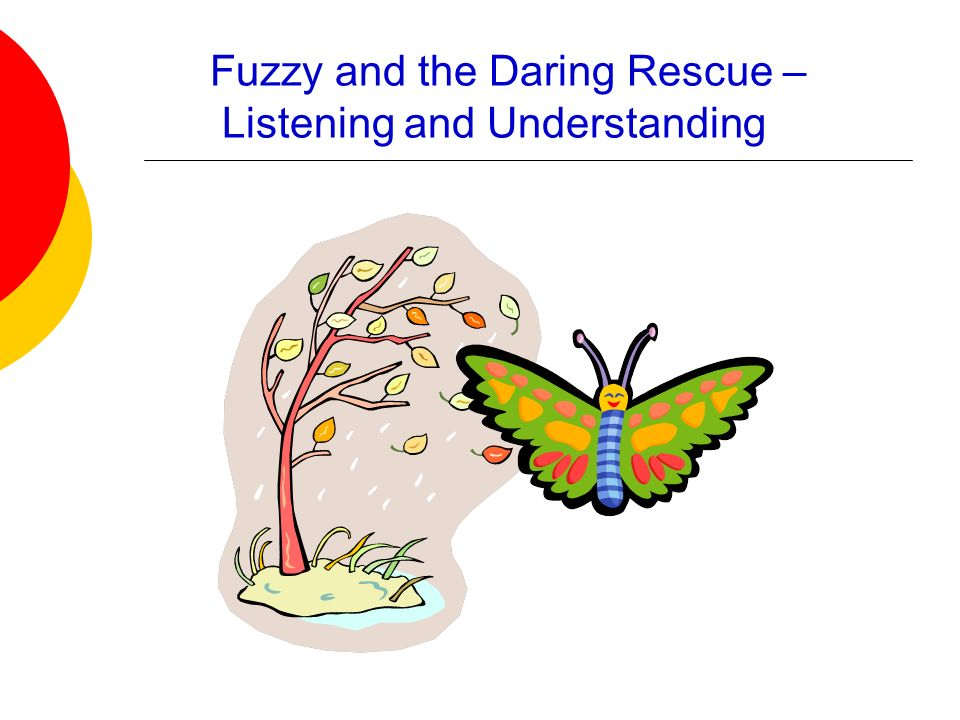 Fuzzy and the Daring Rescue – Listening and Understanding