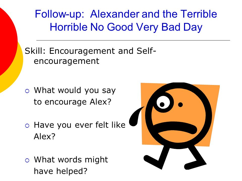 Follow-up: Alexander and the Terrible Horrible No Good Very Bad Day