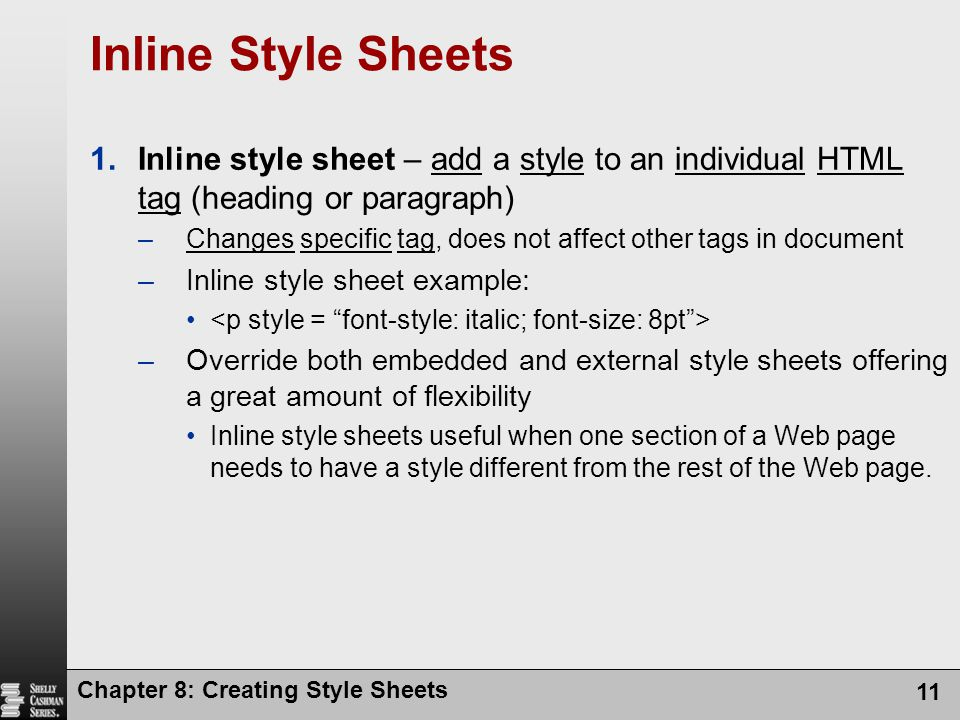 Inline Style Sheets Inline style sheet – add a style to an individual HTML tag (heading or paragraph)