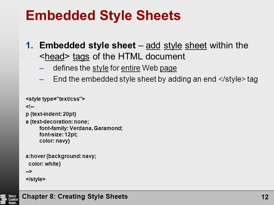 Embedded Style Sheets Embedded style sheet – add style sheet within the <head> tags of the HTML document.