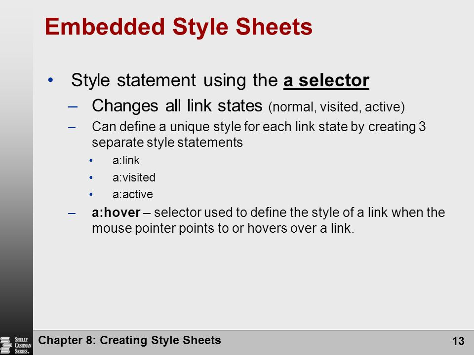 Embedded Style Sheets Style statement using the a selector