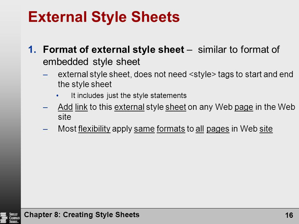 External Style Sheets Format of external style sheet – similar to format of embedded style sheet.