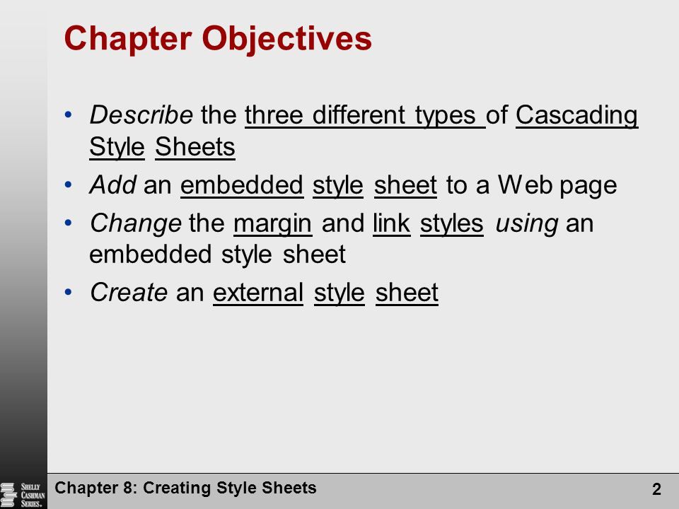 Chapter Objectives Describe the three different types of Cascading Style Sheets. Add an embedded style sheet to a Web page.