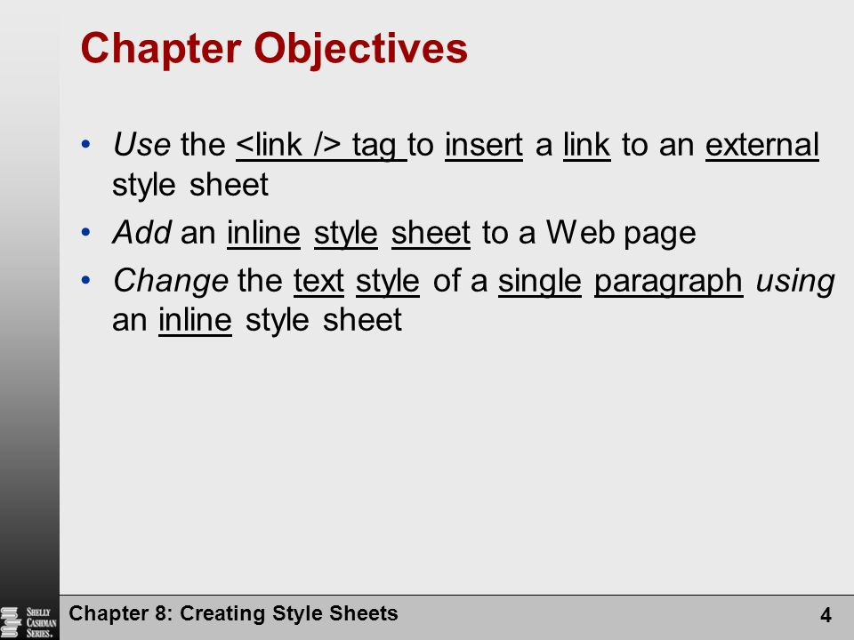 Chapter Objectives Use the <link /> tag to insert a link to an external style sheet. Add an inline style sheet to a Web page.