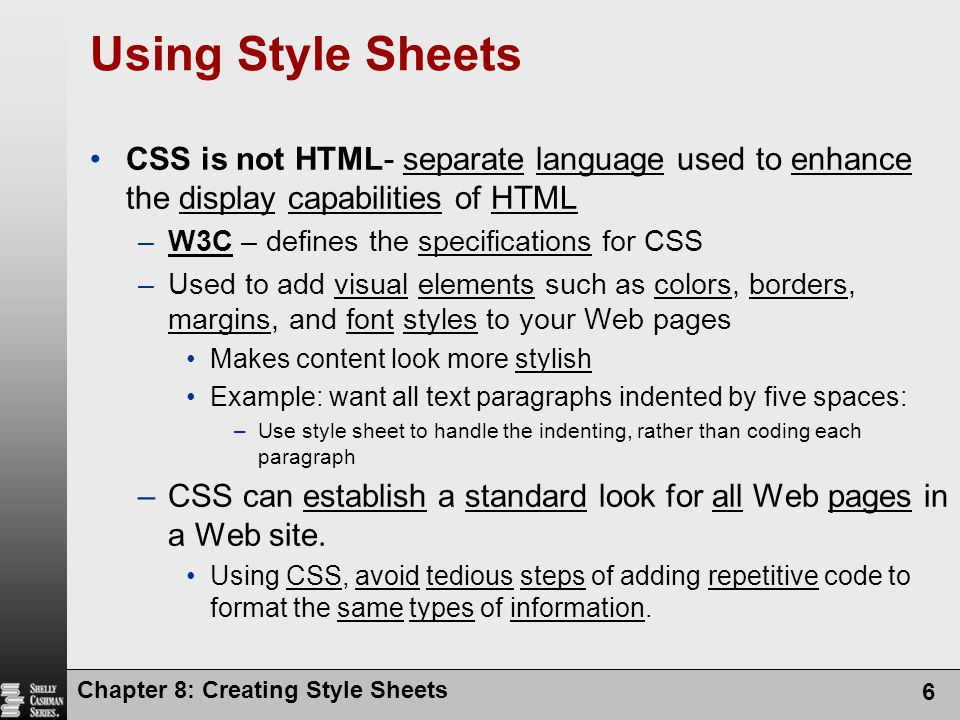Using Style Sheets CSS is not HTML- separate language used to enhance the display capabilities of HTML.