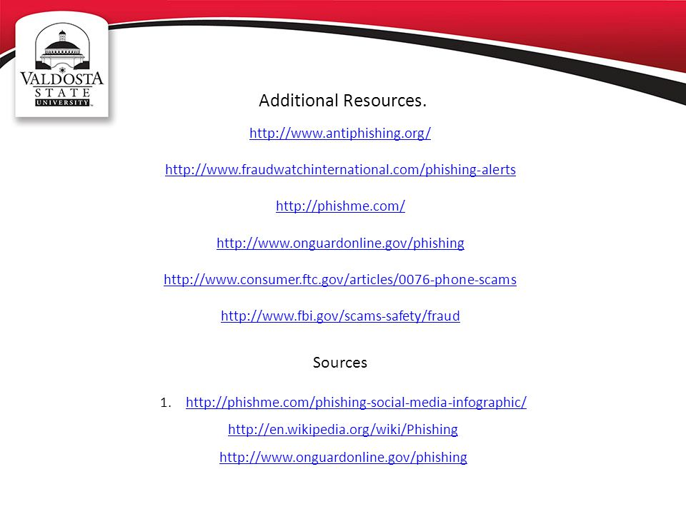 Additional Resources. Sources http://www.antiphishing.org/