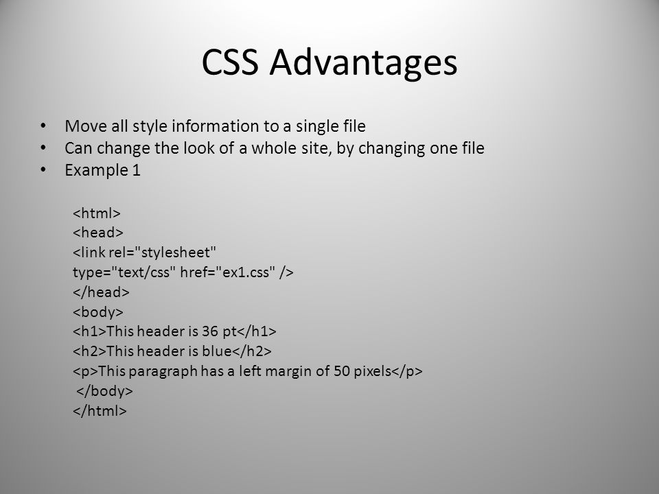 CSS Advantages Move all style information to a single file