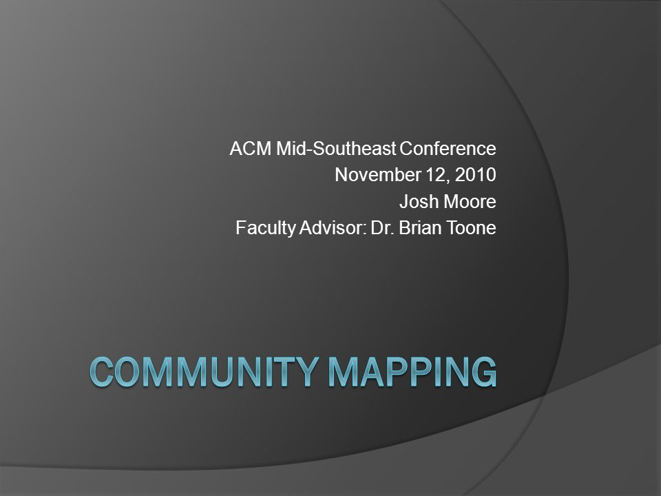 Community Mapping ACM Mid-Southeast Conference November 12, 2010