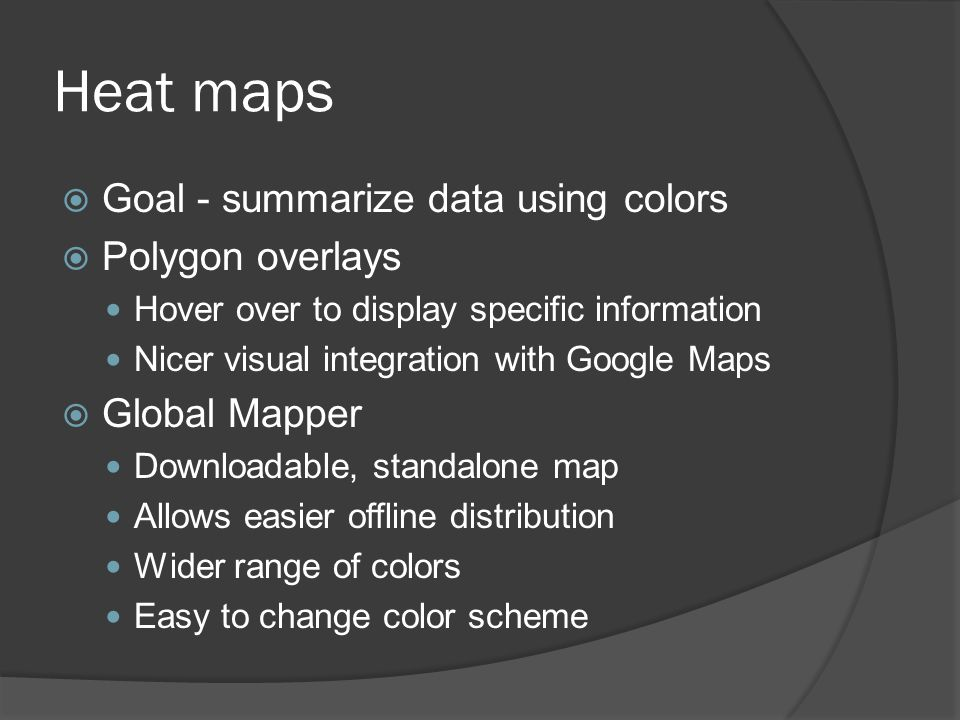 Heat maps Goal - summarize data using colors Polygon overlays