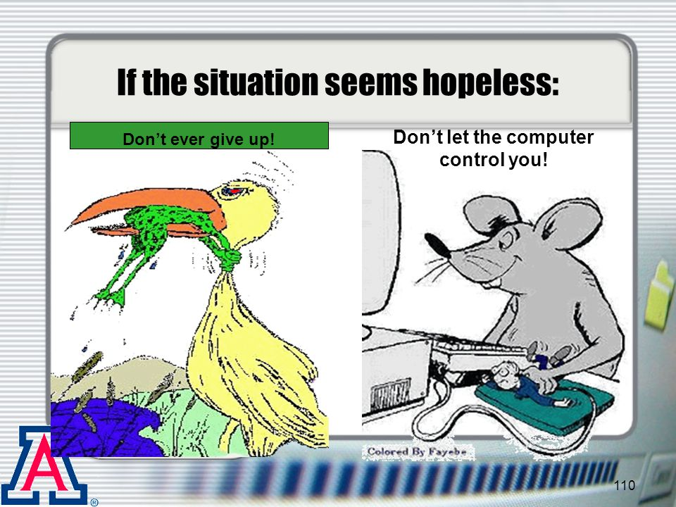 If the situation seems hopeless: