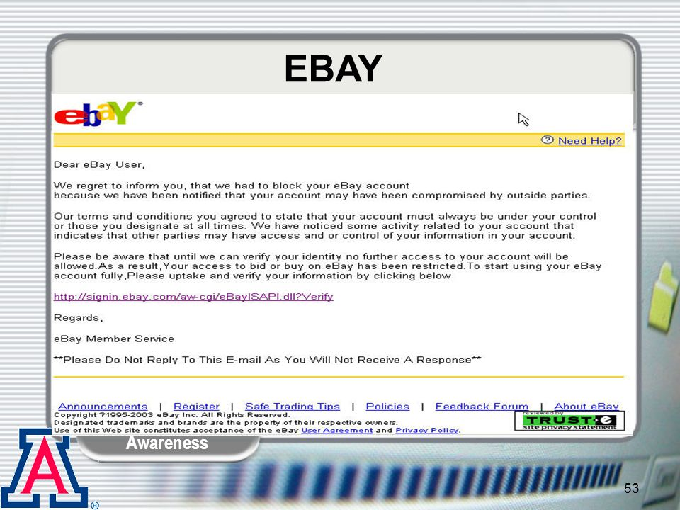 EBAY Kelley: This is a classic, common form of Phishing. User gets an e-mail like this saying their account has been blocked.