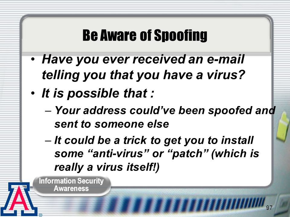 Be Aware of Spoofing Have you ever received an e-mail telling you that you have a virus It is possible that :