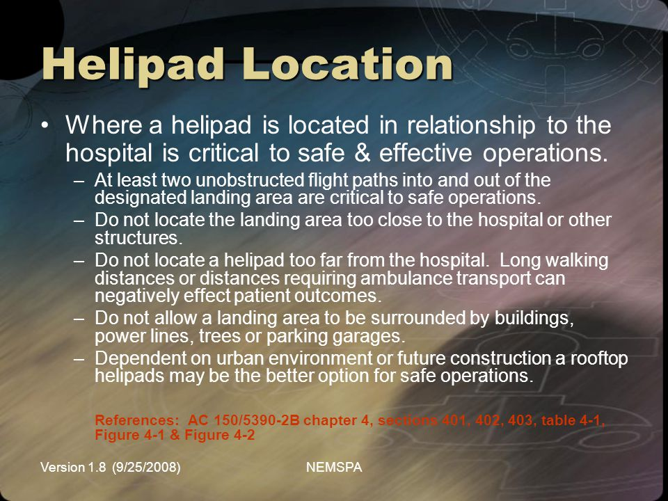 Helipad Location Where a helipad is located in relationship to the hospital is critical to safe & effective operations.