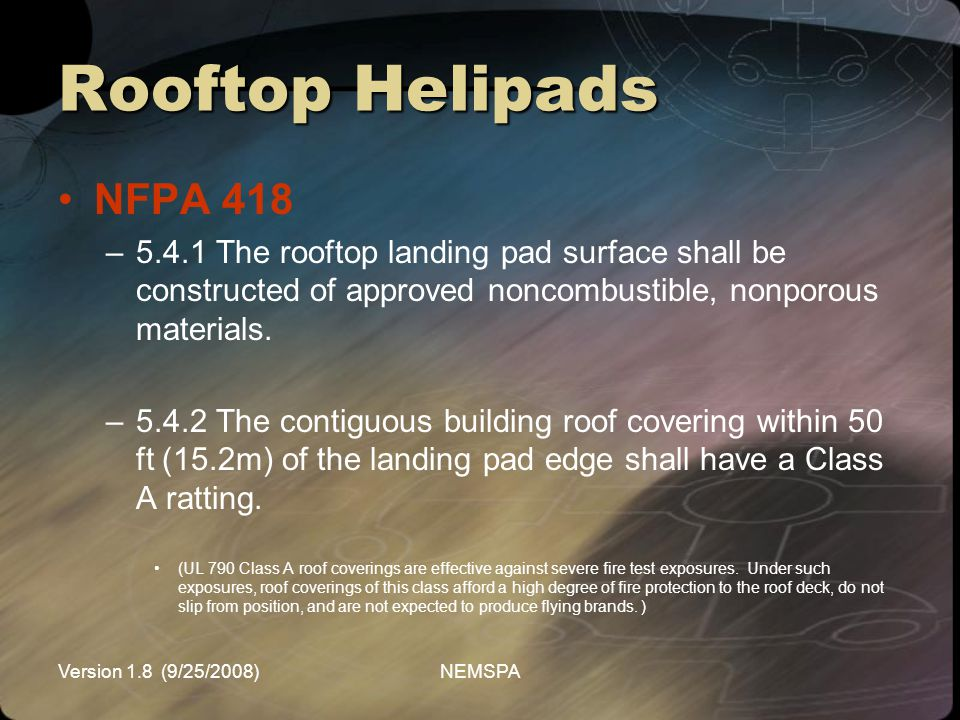 Rooftop Helipads NFPA 418. 5.4.1 The rooftop landing pad surface shall be constructed of approved noncombustible, nonporous materials.