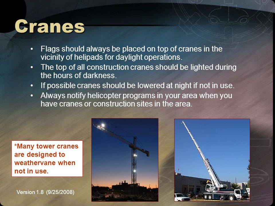 Cranes Flags should always be placed on top of cranes in the vicinity of helipads for daylight operations.