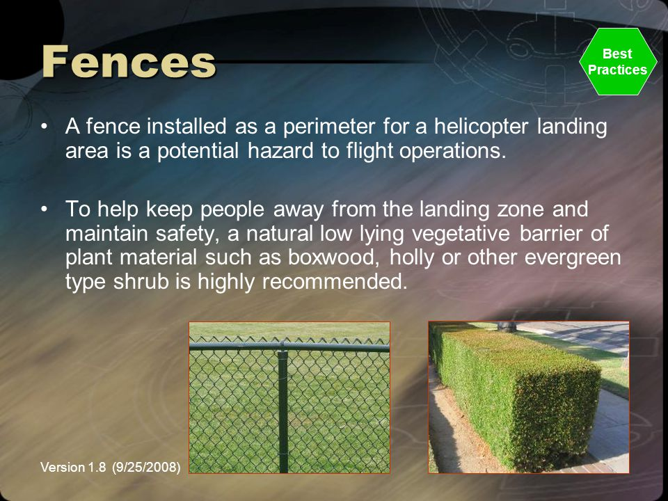 Fences Best. Practices. A fence installed as a perimeter for a helicopter landing area is a potential hazard to flight operations.