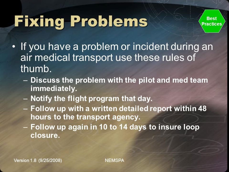 Fixing Problems Best. Practices. If you have a problem or incident during an air medical transport use these rules of thumb.