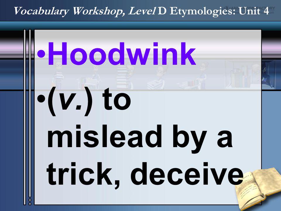 Vocabulary Workshop, Level D Etymologies: Unit 4