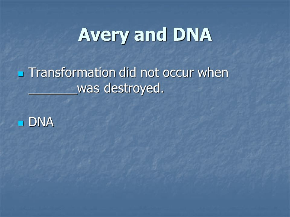 Avery and DNA Transformation did not occur when _______was destroyed.