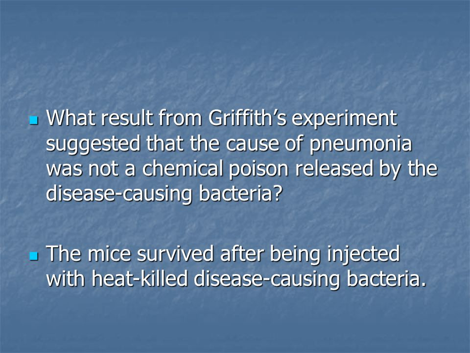 What result from Griffith's experiment suggested that the cause of pneumonia was not a chemical poison released by the disease-causing bacteria