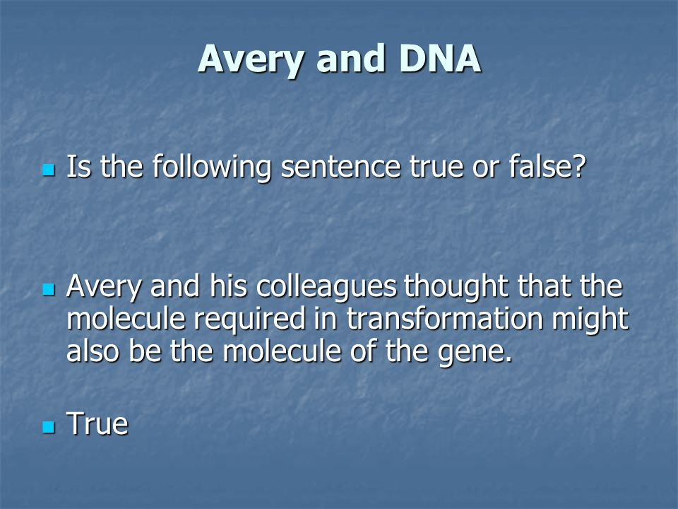 Avery and DNA Is the following sentence true or false