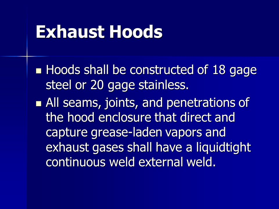 Exhaust Hoods Hoods shall be constructed of 18 gage steel or 20 gage stainless.