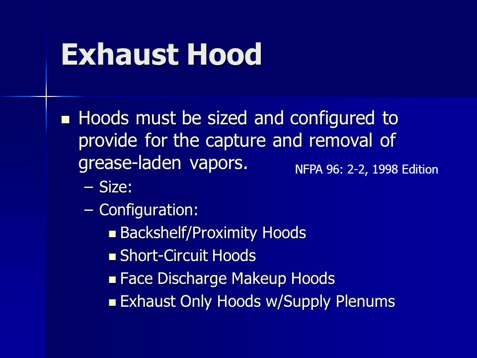 Exhaust Hood Hoods must be sized and configured to provide for the capture and removal of grease-laden vapors.