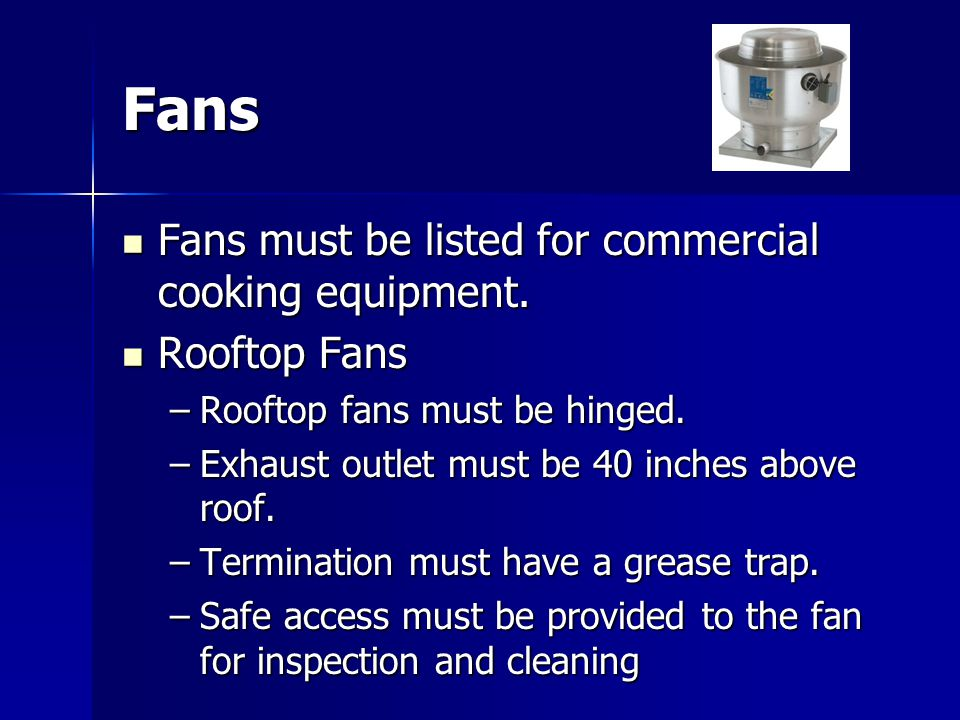 Fans Fans must be listed for commercial cooking equipment.