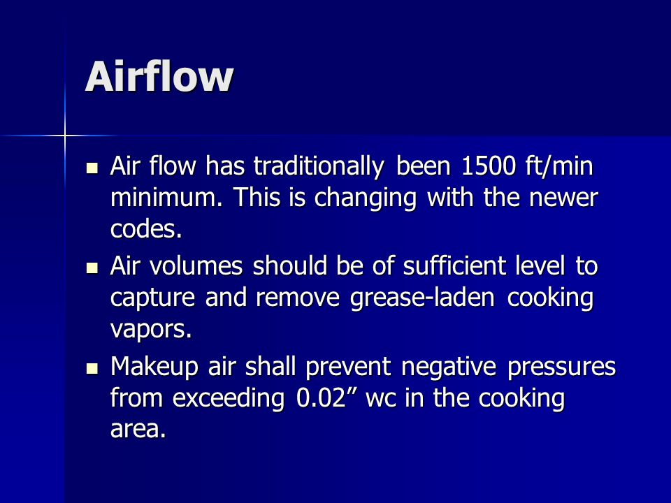 Airflow Air flow has traditionally been 1500 ft/min minimum. This is changing with the newer codes.