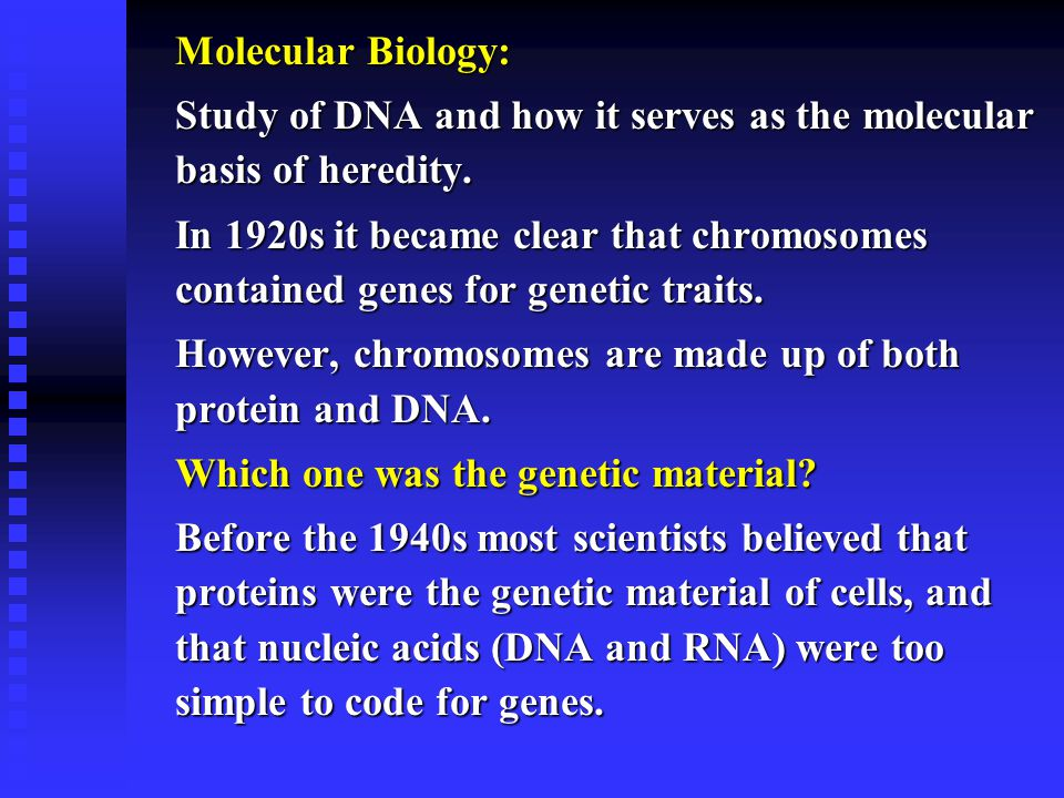Molecular Biology: Study of DNA and how it serves as the molecular basis of heredity.