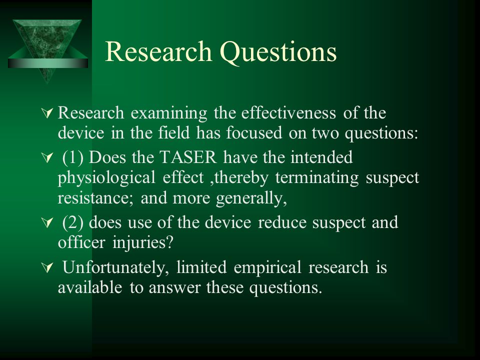 Research Questions Research examining the effectiveness of the device in the field has focused on two questions: