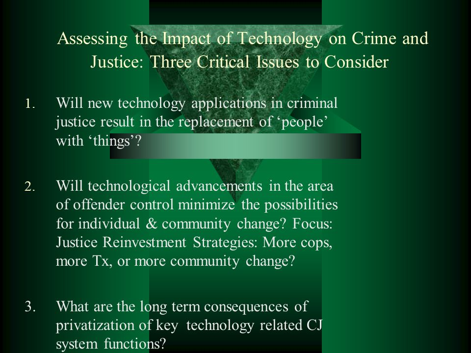 Assessing the Impact of Technology on Crime and Justice: Three Critical Issues to Consider