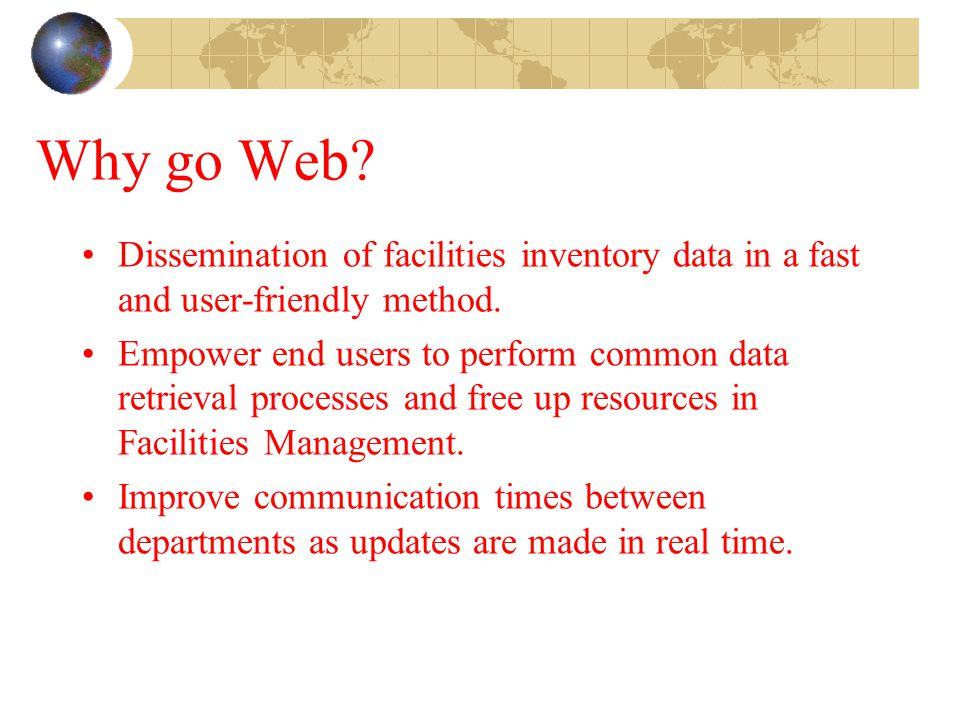 Why go Web Dissemination of facilities inventory data in a fast and user-friendly method.
