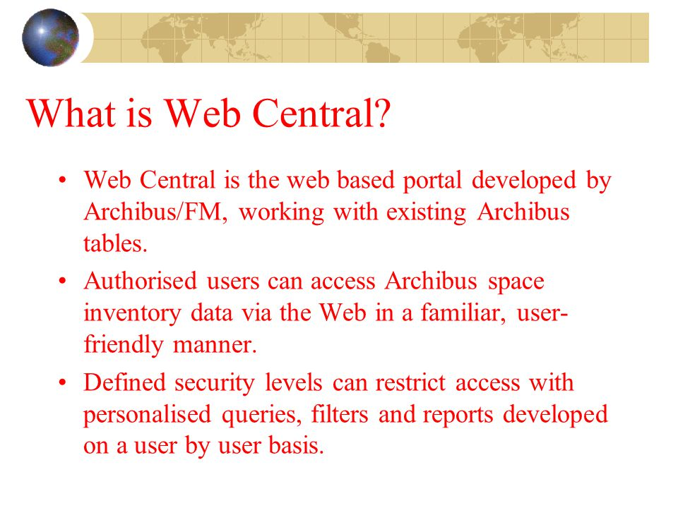 What is Web Central Web Central is the web based portal developed by Archibus/FM, working with existing Archibus tables.