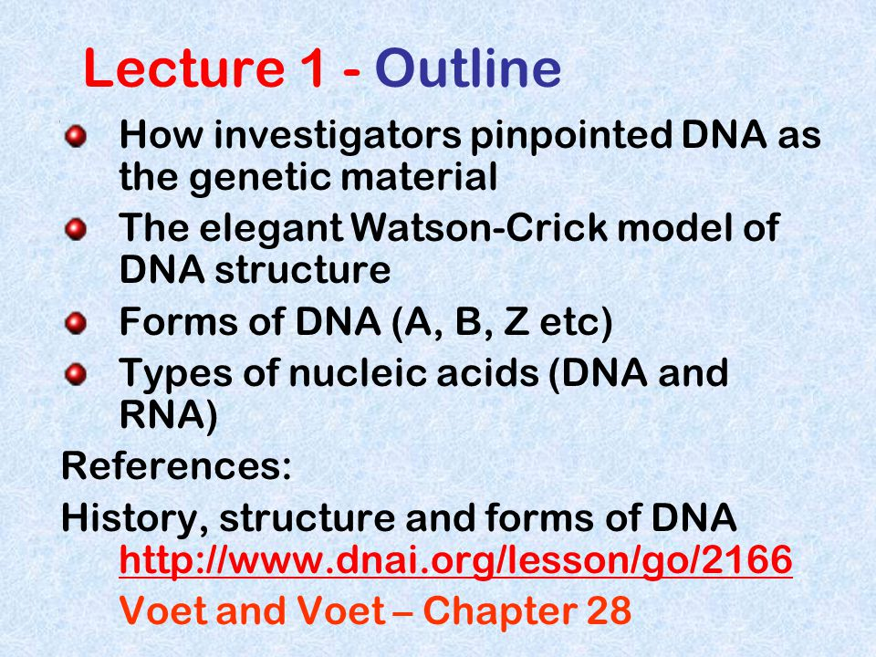 Lecture 1 - Outline How investigators pinpointed DNA as the genetic material. The elegant Watson-Crick model of DNA structure.