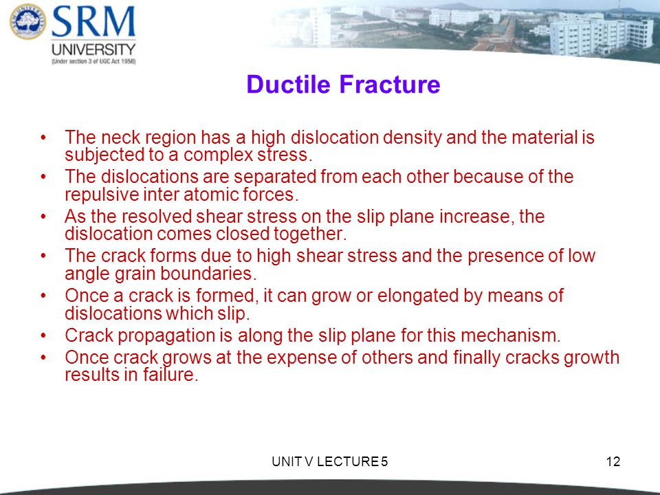 Ductile Fracture The neck region has a high dislocation density and the material is subjected to a complex stress.