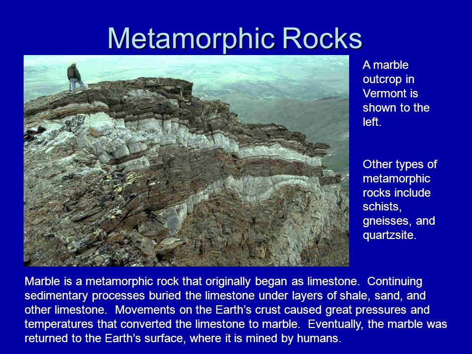 Metamorphic Rocks A marble outcrop in Vermont is shown to the left.